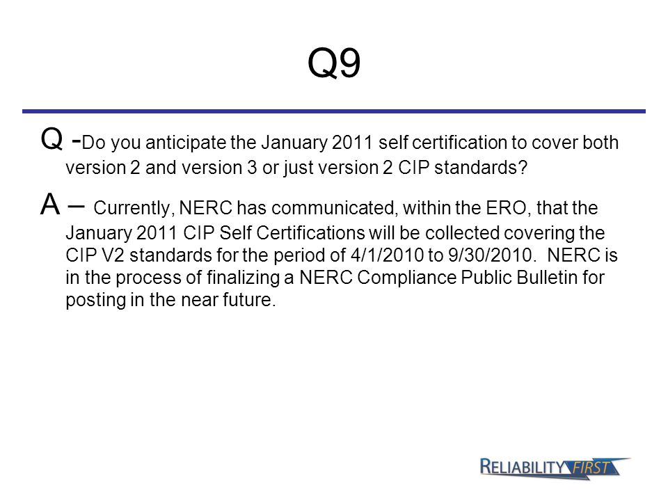 Q9 Q - Do you anticipate the January 2011 self certification to cover both version 2 and version 3 or just version 2 CIP standards? A – Currently, NER