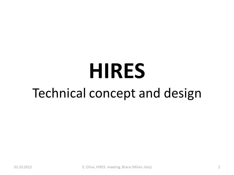 HIRES Technical concept and design 01.10.2013E. Oliva, HIRES meeting, Brera (Milan, Italy)1