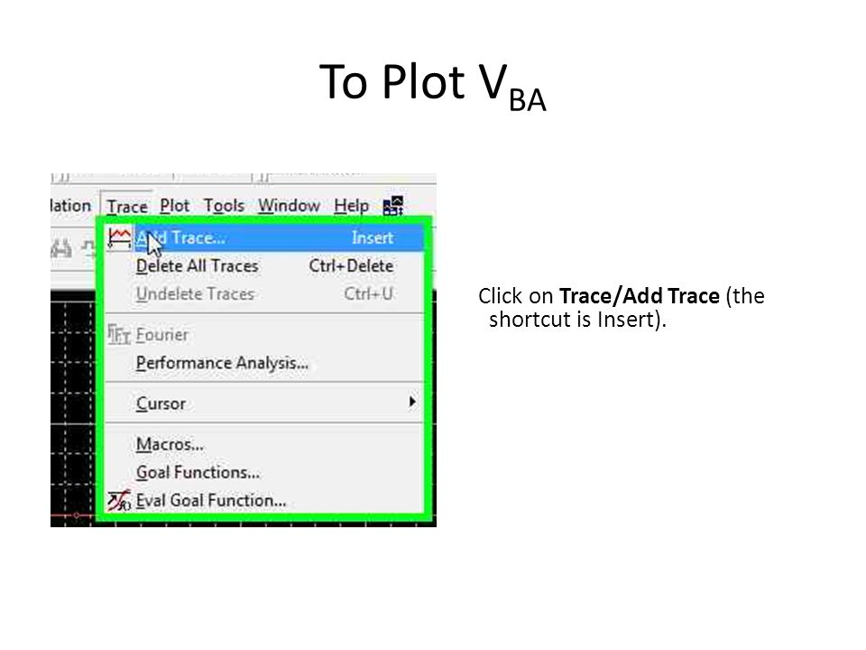 To Plot V BA Click on Trace/Add Trace (the shortcut is Insert).