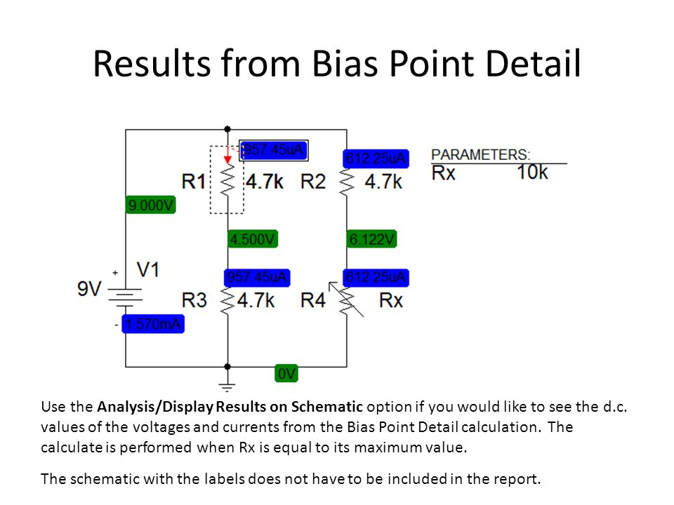 Results from Bias Point Detail Use the Analysis/Display Results on Schematic option if you would like to see the d.c.