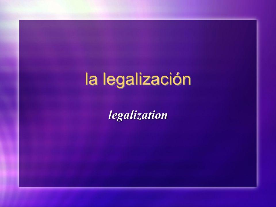 la legalización legalization