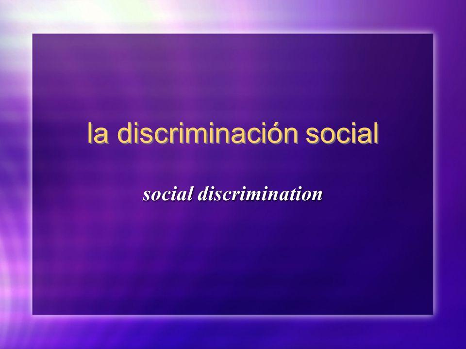 la discriminación social social discrimination