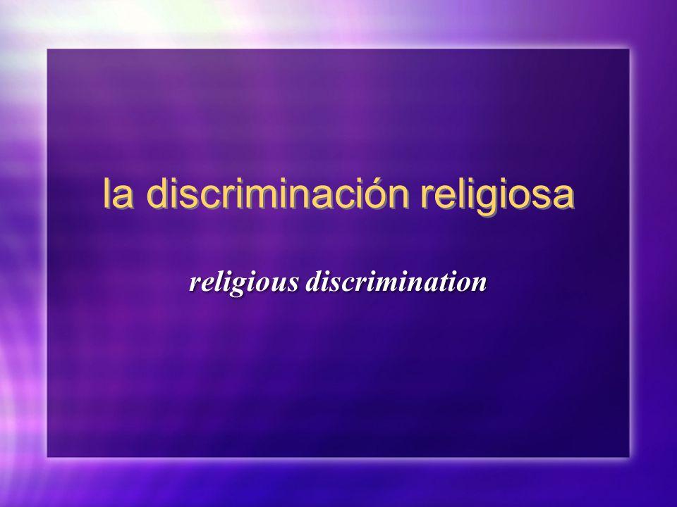 la discriminación religiosa religious discrimination