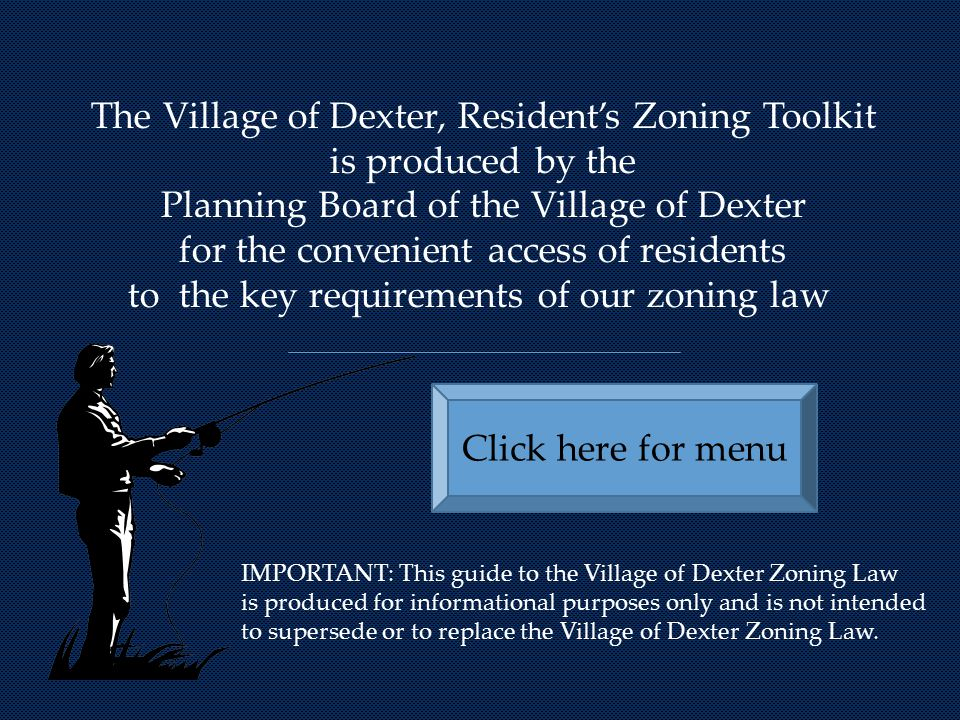 The Village of Dexter, Resident's Zoning Toolkit is produced by the Planning Board of the Village of Dexter for the convenient access of residents to