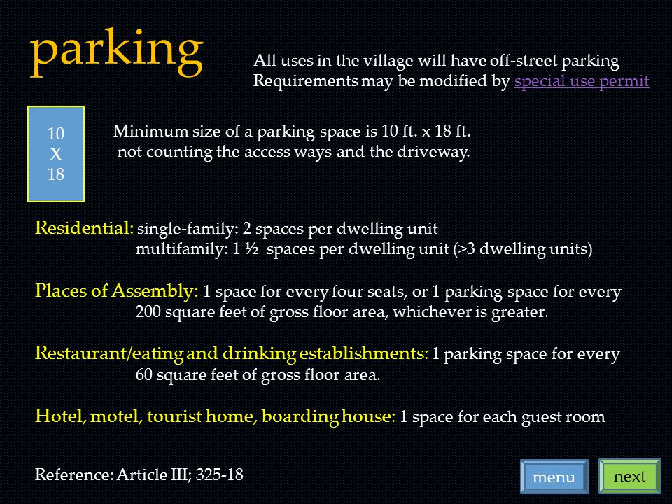 parking next menu All uses in the village will have off-street parking Requirements may be modified by special use permitspecial use permit 10 X 18 Minimum size of a parking space is 10 ft.