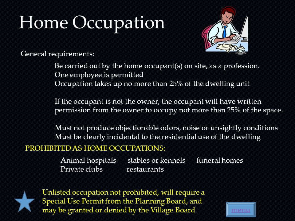 menu Home Occupation General requirements: Be carried out by the home occupant(s) on site, as a profession. One employee is permitted Occupation takes