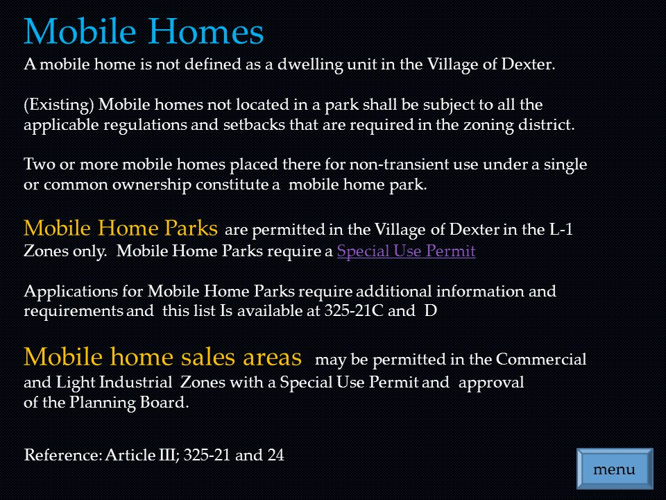 menu Mobile Homes A mobile home is not defined as a dwelling unit in the Village of Dexter. (Existing) Mobile homes not located in a park shall be sub