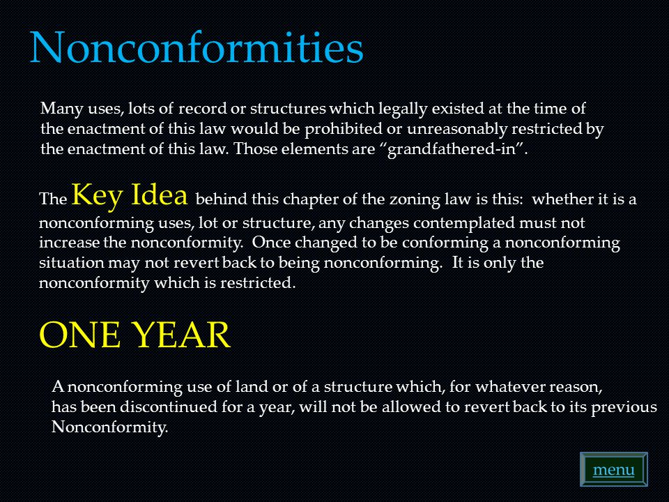 Nonconformities Many uses, lots of record or structures which legally existed at the time of the enactment of this law would be prohibited or unreasonably restricted by the enactment of this law.