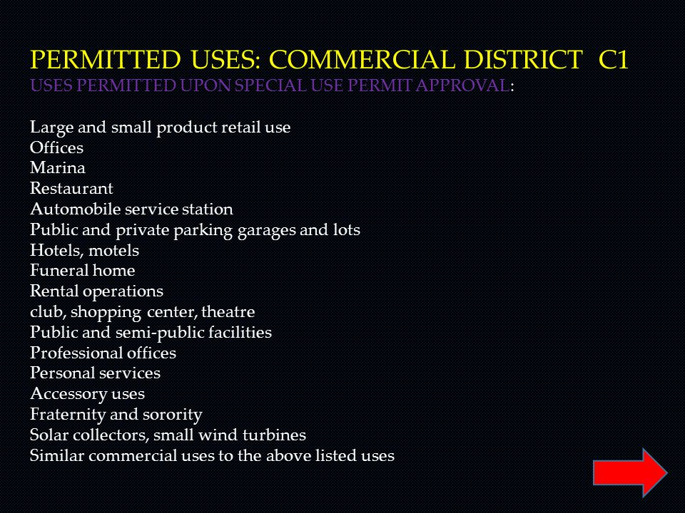 PERMITTED USES: COMMERCIAL DISTRICT C1 USES PERMITTED UPON SPECIAL USE PERMIT APPROVAL: Large and small product retail use Offices Marina Restaurant A