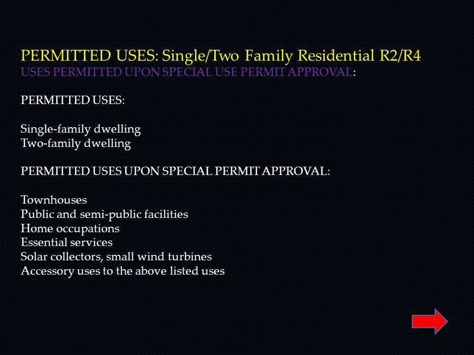 PERMITTED USES: Single/Two Family Residential R2/R4 USES PERMITTED UPON SPECIAL USE PERMIT APPROVAL: PERMITTED USES: Single-family dwelling Two-family