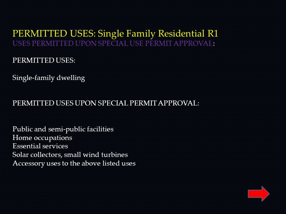 PERMITTED USES: Single Family Residential R1 USES PERMITTED UPON SPECIAL USE PERMIT APPROVAL: PERMITTED USES: Single-family dwelling PERMITTED USES UP