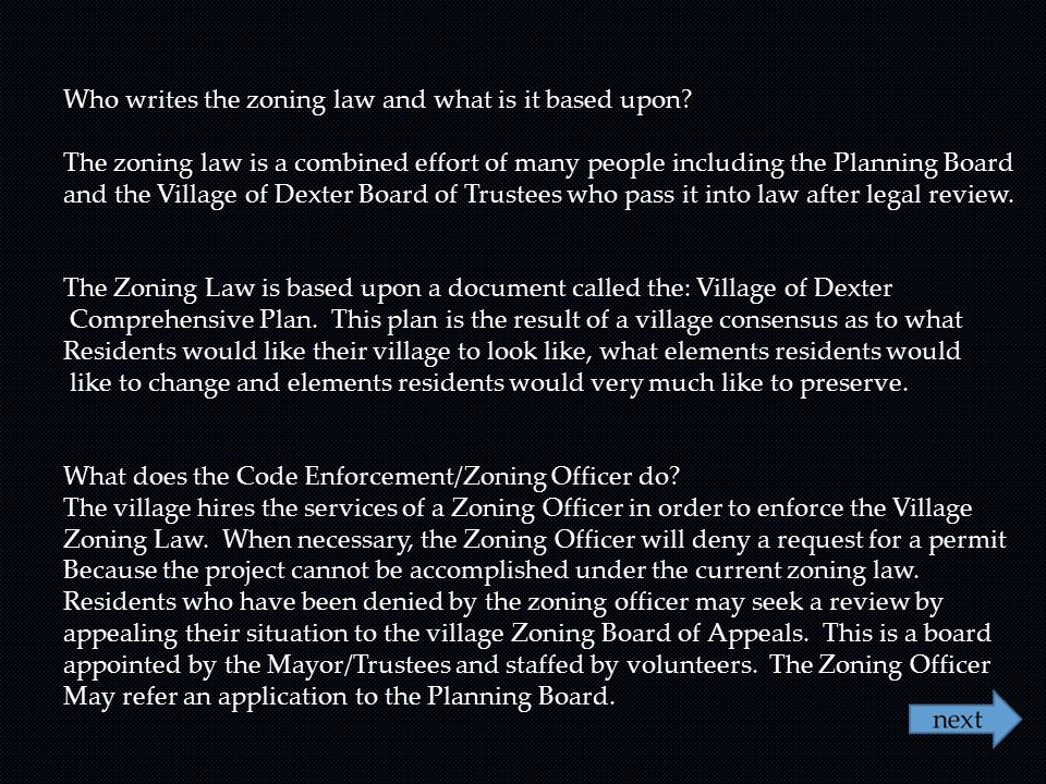 Who writes the zoning law and what is it based upon? The zoning law is a combined effort of many people including the Planning Board and the Village o