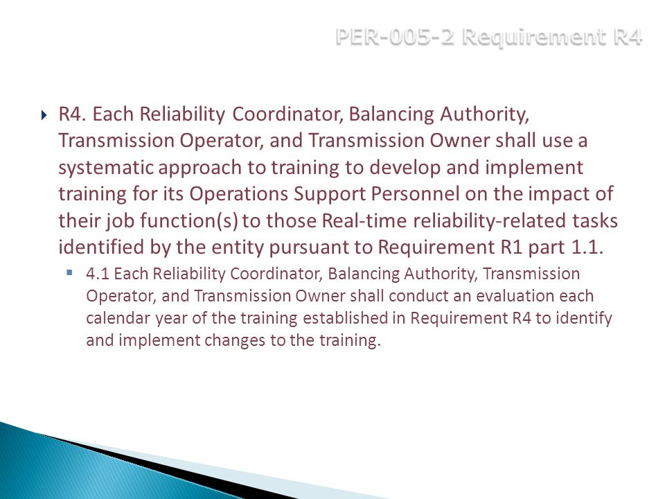  R4. Each Reliability Coordinator, Balancing Authority, Transmission Operator, and Transmission Owner shall use a systematic approach to training to