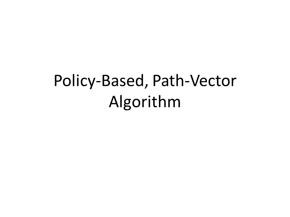 Policy-Based, Path-Vector Algorithm