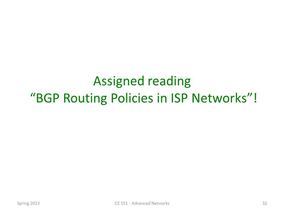 Assigned reading BGP Routing Policies in ISP Networks ! Spring 2013CE 151 - Advanced Networks32