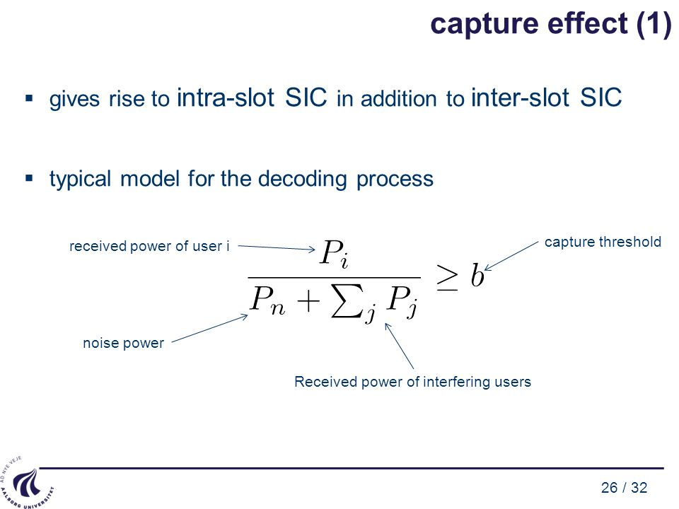 26 / 32 capture effect (1)  gives rise to intra-slot SIC in addition to inter-slot SIC  typical model for the decoding process received power of use