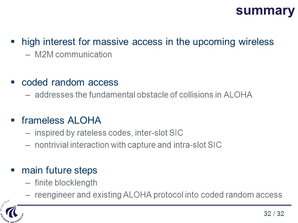 32 / 32 summary  high interest for massive access in the upcoming wireless –M2M communication  coded random access –addresses the fundamental obstac