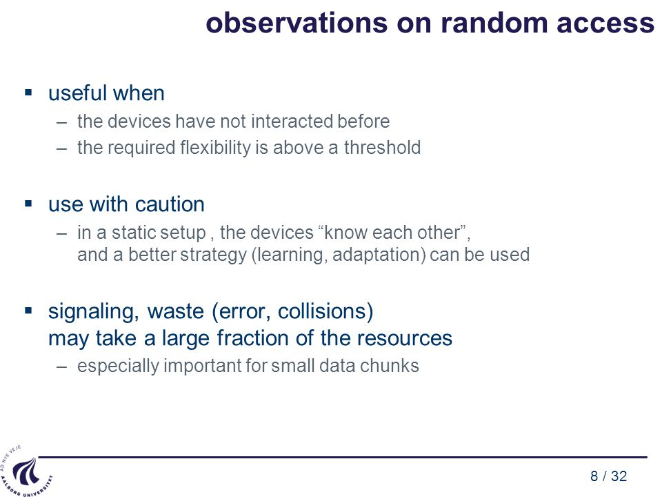 8 / 32 observations on random access  useful when –the devices have not interacted before –the required flexibility is above a threshold  use with c