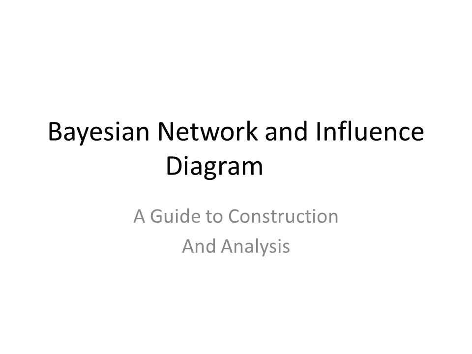 Bayesian Network and Influence Diagram A Guide to Construction And Analysis