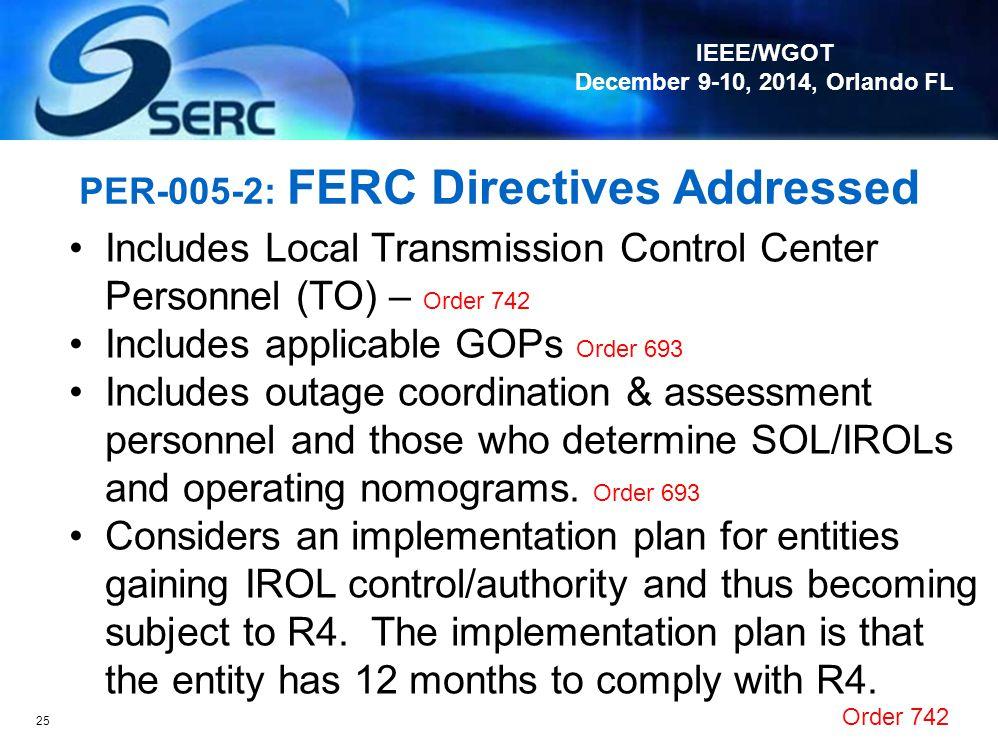 IEEE/WGOT December 9-10, 2014, Orlando FL 24 Comparison Highlights PER-005-1 3 Requirements R1: SAT for RC, BA, TOP R2: Verify RR Tasks R3: 32 hours e