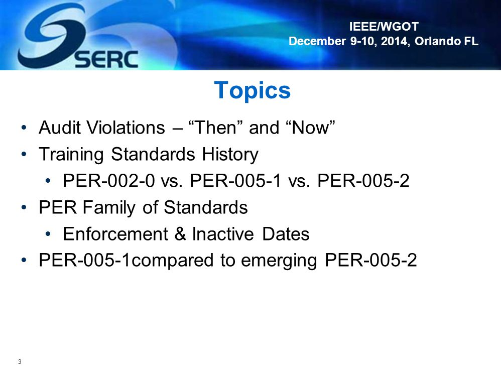 IEEE/WGOT December 9-10, 2014, Orlando FL Learning Objectives At the conclusion of this tutorial, you should be able to: Identify the NERC standard fr