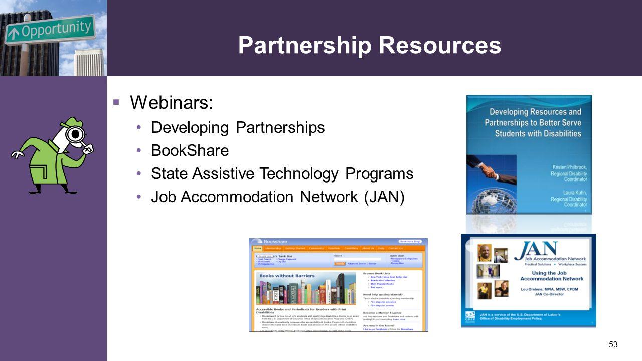 Partnership Resources  Webinars: Developing Partnerships BookShare State Assistive Technology Programs Job Accommodation Network (JAN) 53