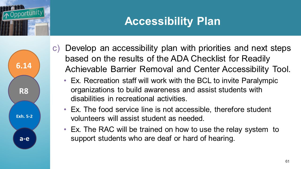 Accessibility Plan c)Develop an accessibility plan with priorities and next steps based on the results of the ADA Checklist for Readily Achievable Barrier Removal and Center Accessibility Tool.
