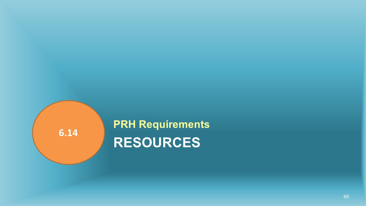 RESOURCES PRH Requirements 6.14 69