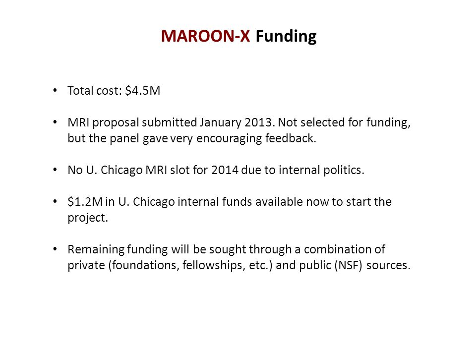 MAROON-X Funding Total cost: $4.5M MRI proposal submitted January 2013. Not selected for funding, but the panel gave very encouraging feedback. No U.