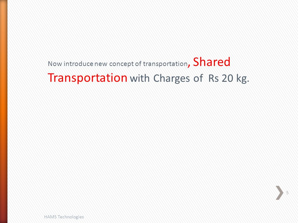 5 HAMS Technologies Now introduce new concept of transportation, Shared Transportation with Charges of Rs 20 kg.