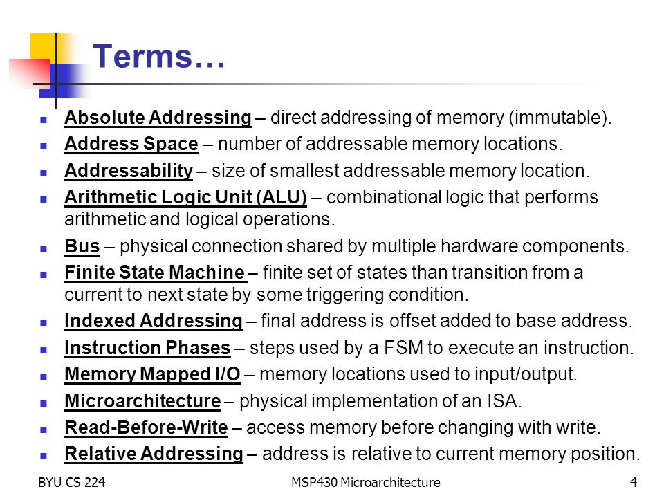 MSP430 Microarchitecture4 Terms… Absolute Addressing – direct addressing of memory (immutable). Address Space – number of addressable memory locations