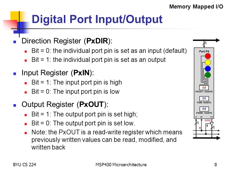 MSP430 Microarchitecture8 Digital Port Input/Output Direction Register (PxDIR): Bit = 0: the individual port pin is set as an input (default) Bit = 1: