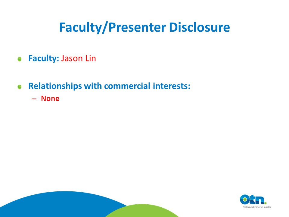 Faculty/Presenter Disclosure Faculty: Jason Lin Relationships with commercial interests: – None