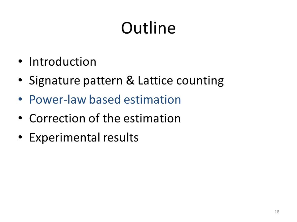 Outline Introduction Signature pattern & Lattice counting Power-law based estimation Correction of the estimation Experimental results 18