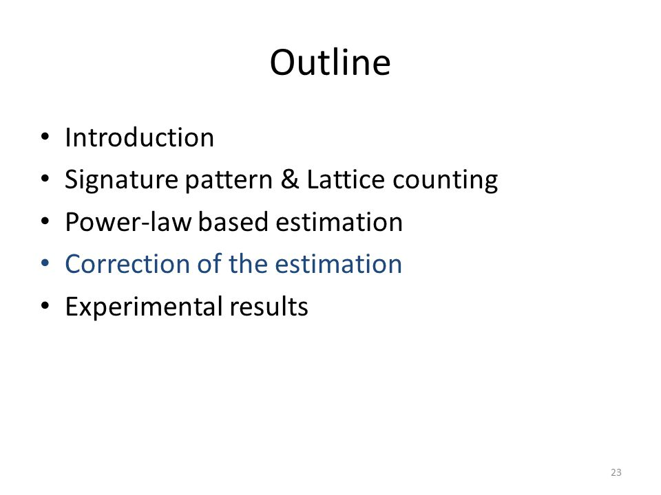 Outline Introduction Signature pattern & Lattice counting Power-law based estimation Correction of the estimation Experimental results 23