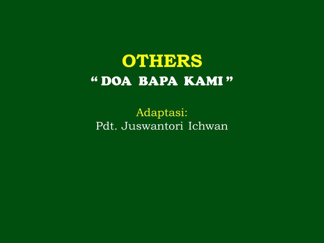 "OTHERS "" DOA BAPA KAMI "" Adaptasi: Pdt. Juswantori Ichwan"