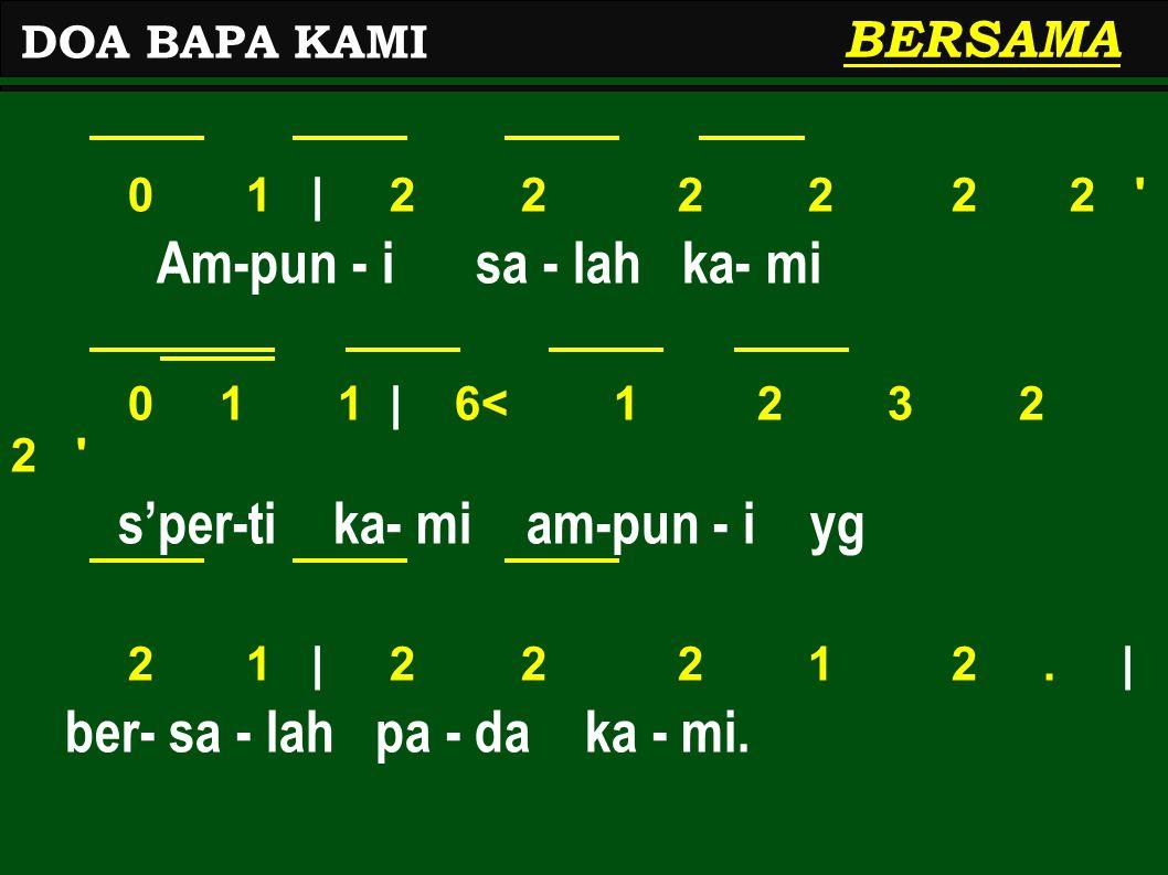 0 1   2 2 2 2 2 2 ' Am-pun - i sa - lah ka- mi 0 1 1   6< 1 2 3 2 2 ' s'per-ti ka- mi am-pun - i yg 2 1   2 2 2 1 2.   ber- sa - lah pa - da ka - mi.