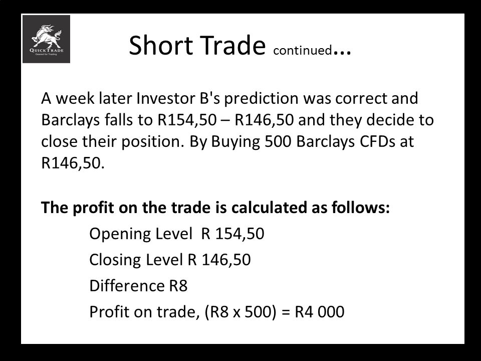 Short Trade continued … A week later Investor B's prediction was correct and Barclays falls to R154,50 – R146,50 and they decide to close their positi