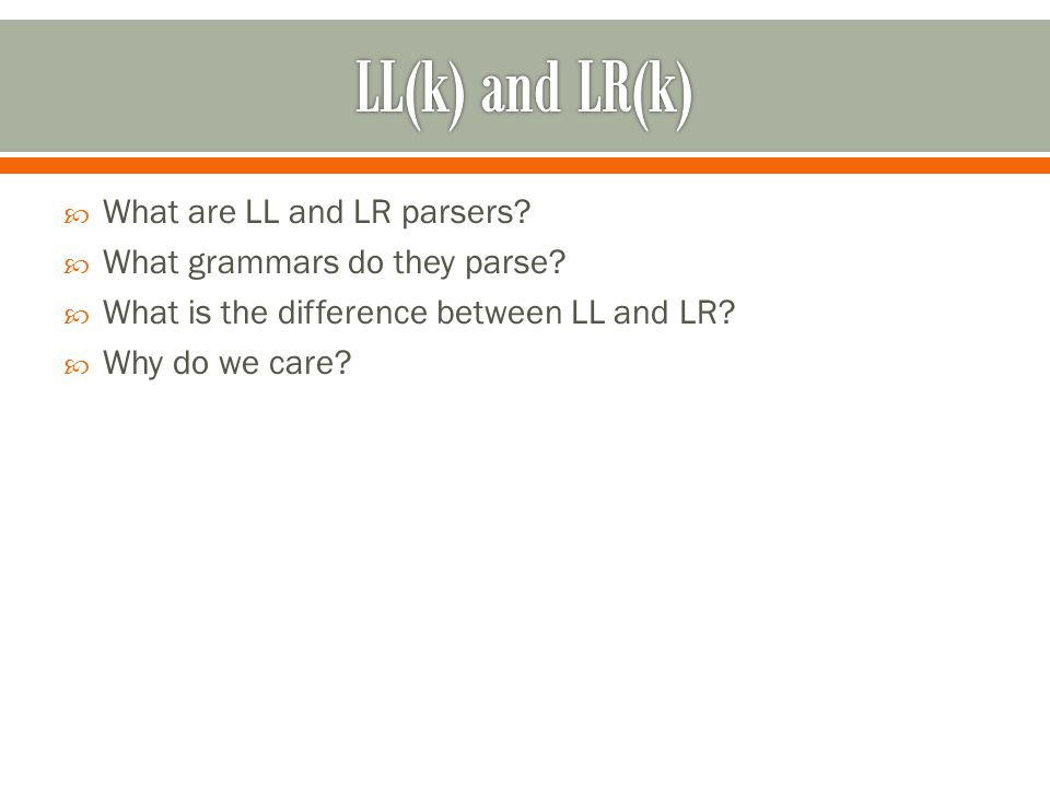  What are LL and LR parsers.  What grammars do they parse.