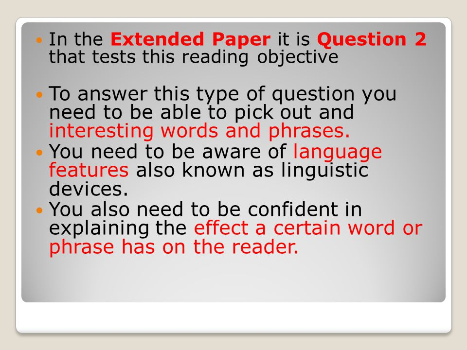 Today we are going to focus on one of the reading objectives. - R4 that is in both the CORE AND EXTENDED PAPER The four reading objectives are: R1 Und