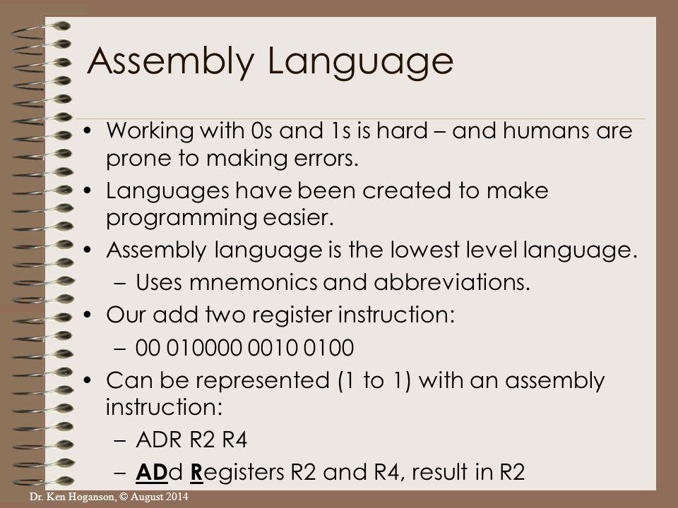 Dr.Ken Hoganson, © August 2014 Assembly language is a big improvement over machine code.