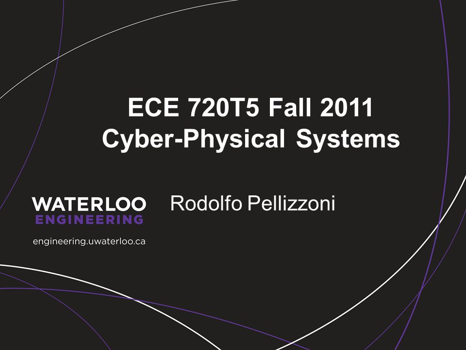 ECE 720T5 Fall 2011 Cyber-Physical Systems Rodolfo Pellizzoni