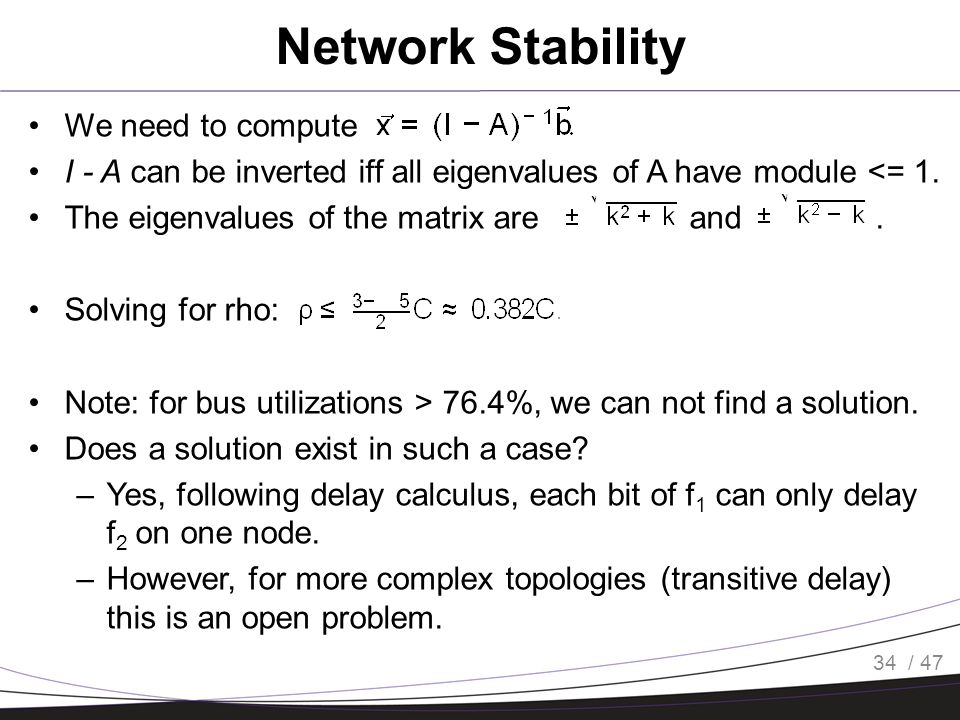 / 47 Network Stability We need to compute I - A can be inverted iff all eigenvalues of A have module <= 1.