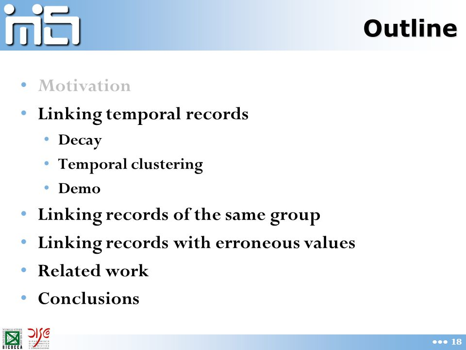 Outline Motivation Linking temporal records Decay Temporal clustering Demo Linking records of the same group Linking records with erroneous values Related work Conclusions 18