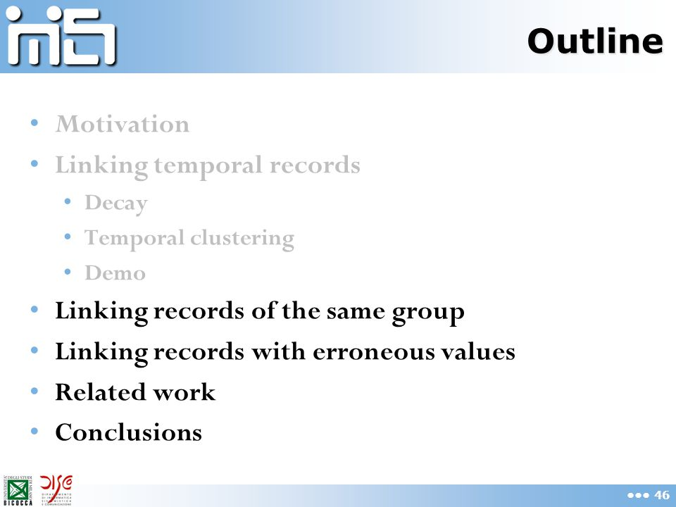 Outline Motivation Linking temporal records Decay Temporal clustering Demo Linking records of the same group Linking records with erroneous values Rel