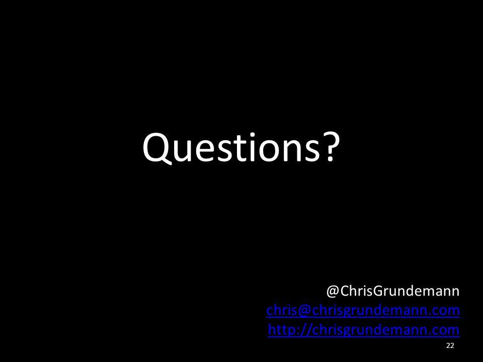 Questions @ChrisGrundemann chris@chrisgrundemann.com http://chrisgrundemann.com 22