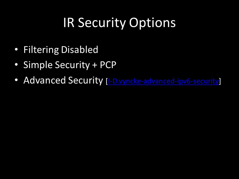 IR Security Options Filtering Disabled Simple Security + PCP Advanced Security [I-D.vyncke-advanced-ipv6-security]I-D.vyncke-advanced-ipv6-security