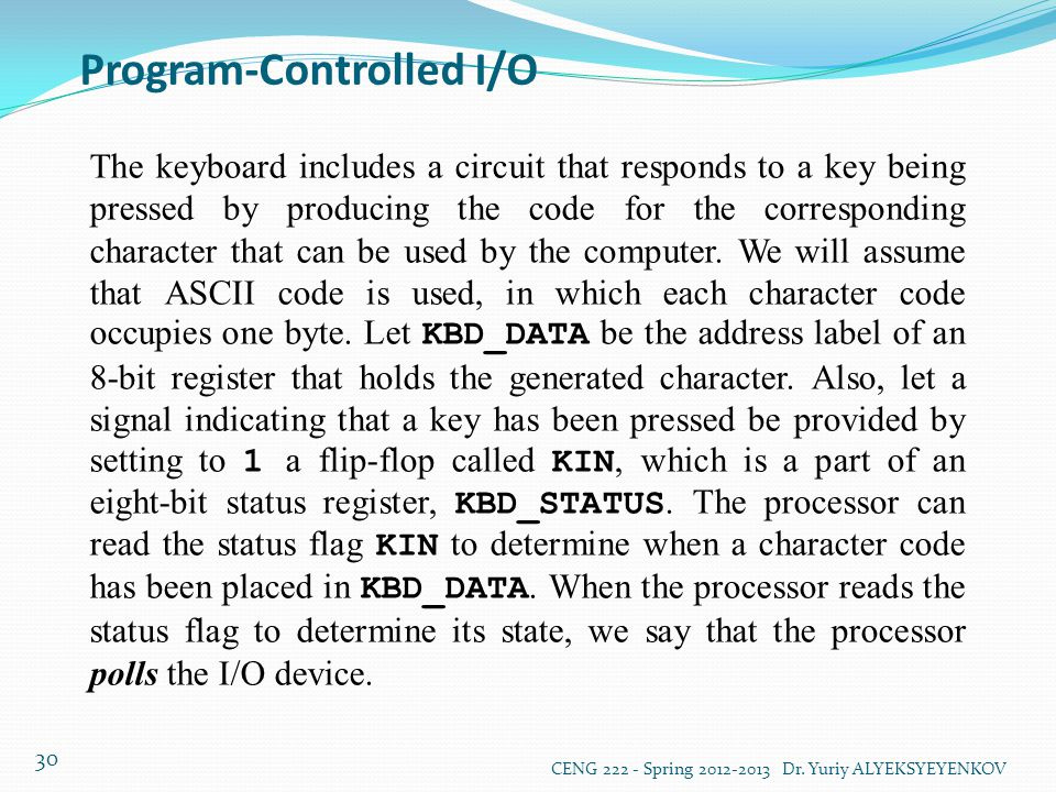 Program-Controlled I/O CENG 222 - Spring 2012-2013 Dr. Yuriy ALYEKSYEYENKOV 30 The keyboard includes a circuit that responds to a key being pressed by