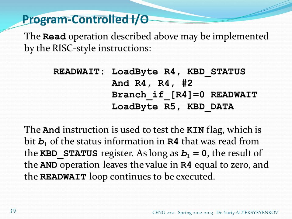 Program-Controlled I/O CENG 222 - Spring 2012-2013 Dr. Yuriy ALYEKSYEYENKOV 39 The Read operation described above may be implemented by the RISC-style