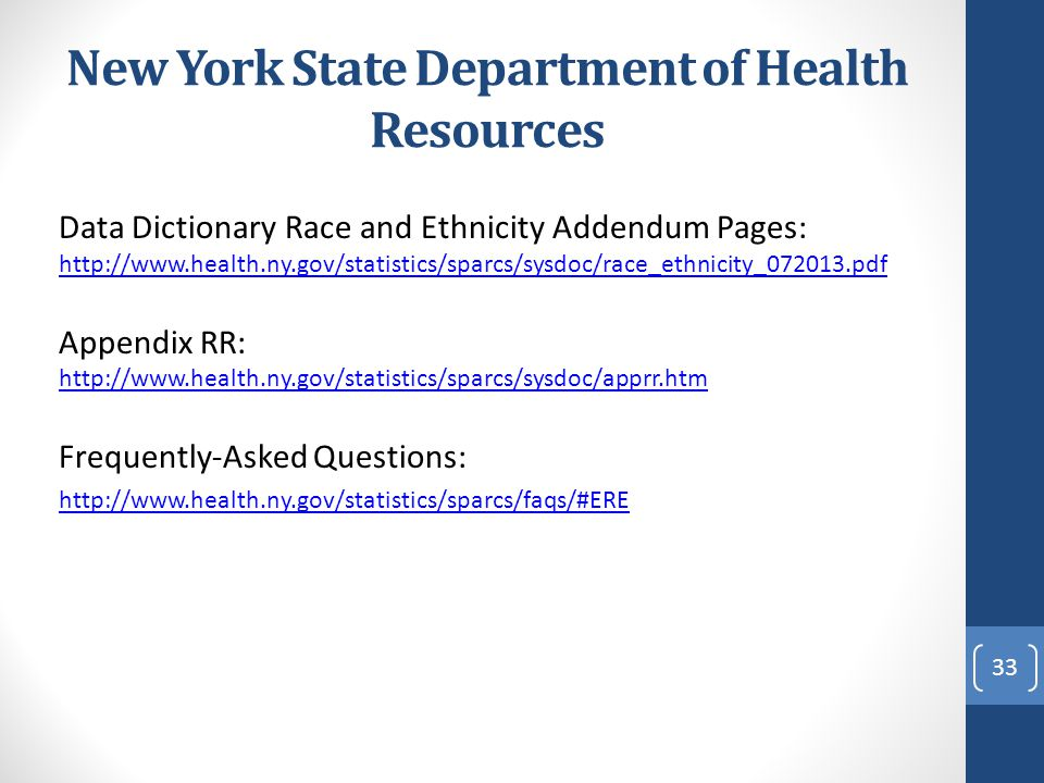 New York State Department of Health Resources Data Dictionary Race and Ethnicity Addendum Pages: http://www.health.ny.gov/statistics/sparcs/sysdoc/rac